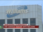 ETE cancels merger with Williams Co.