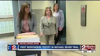 First responders testify in Michael Bever trial